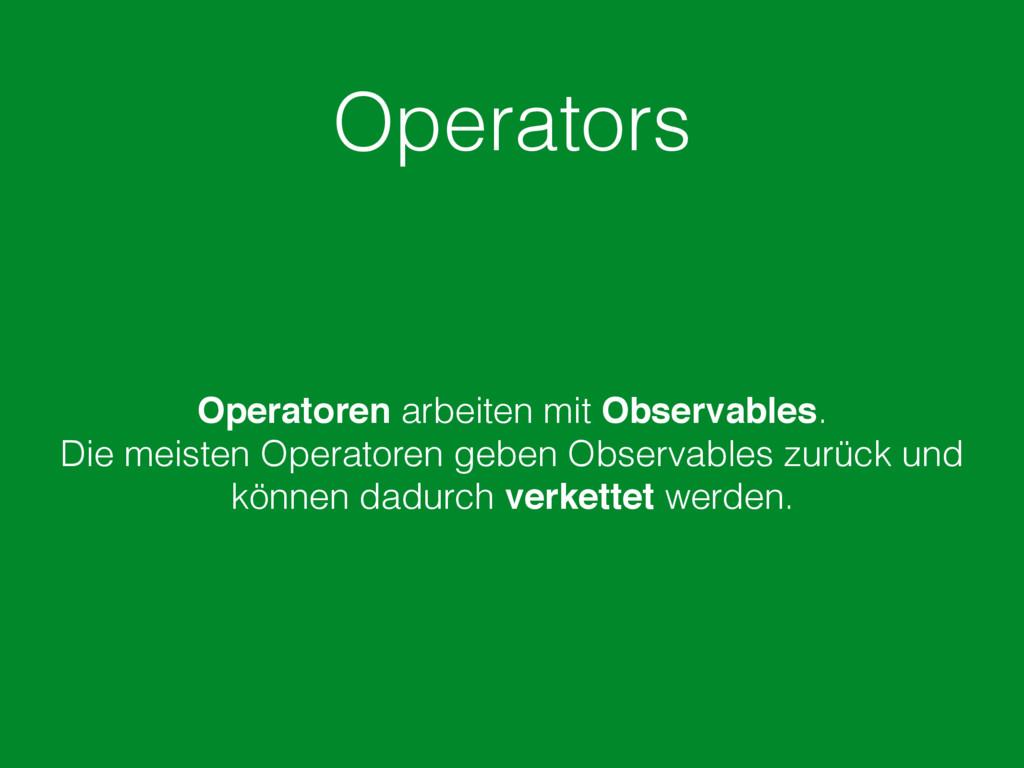 Operators Operatoren arbeiten mit Observables. ...