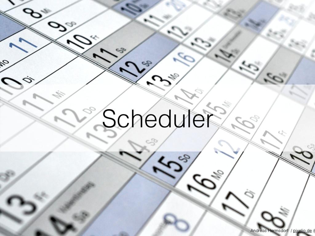 Scheduler Andreas Hermsdorf / pixelio.de