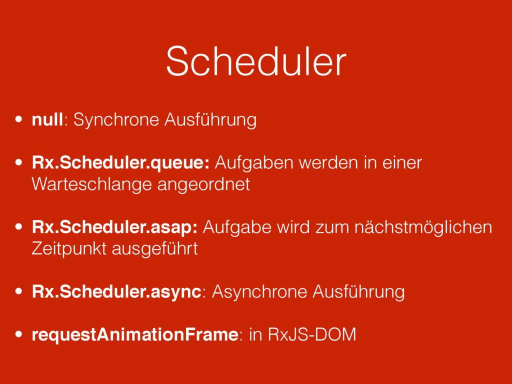 Scheduler • null: Synchrone Ausführung • Rx.Sch...
