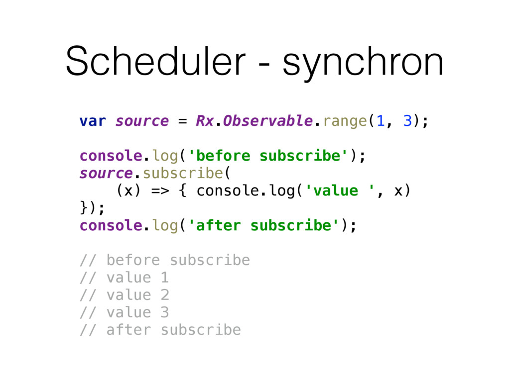 Scheduler - synchron var source = Rx.Observable...