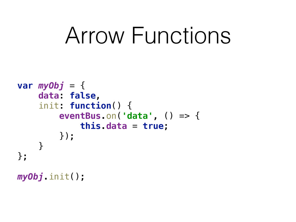 Arrow Functions var myObj = {