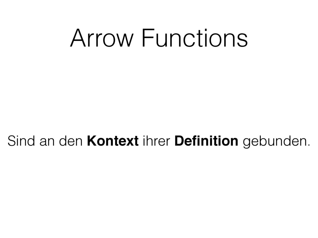 Arrow Functions Sind an den Kontext ihrer Defini...