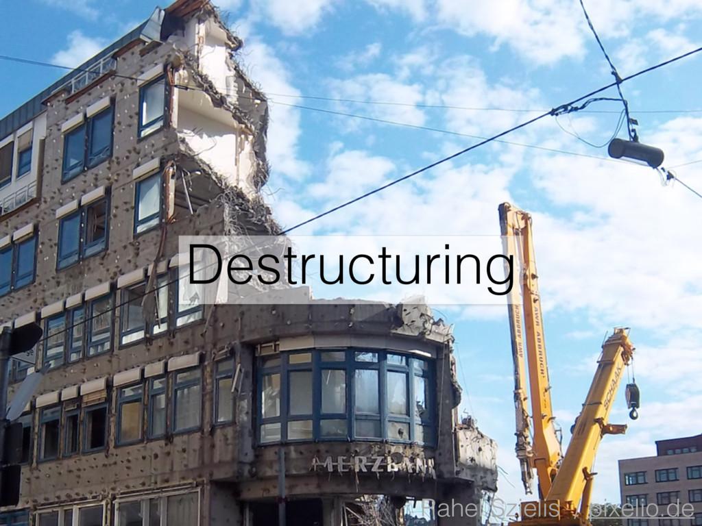 Destructuring Rahel Szielis / pixelio.de