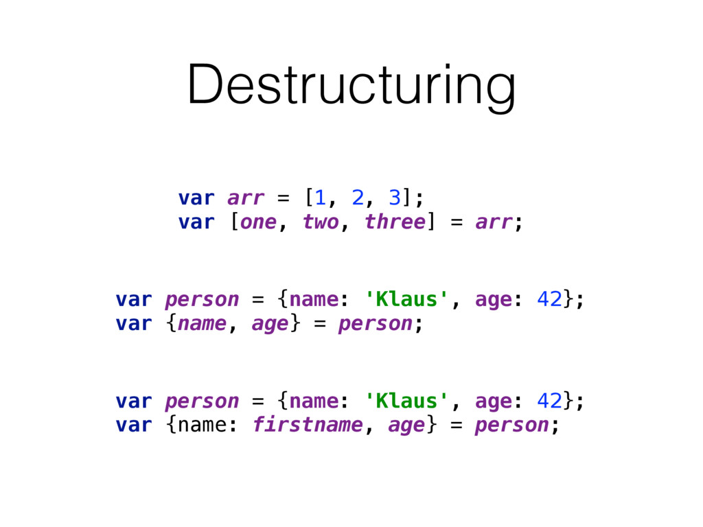 Destructuring var person = {name: 'Klaus', age:...