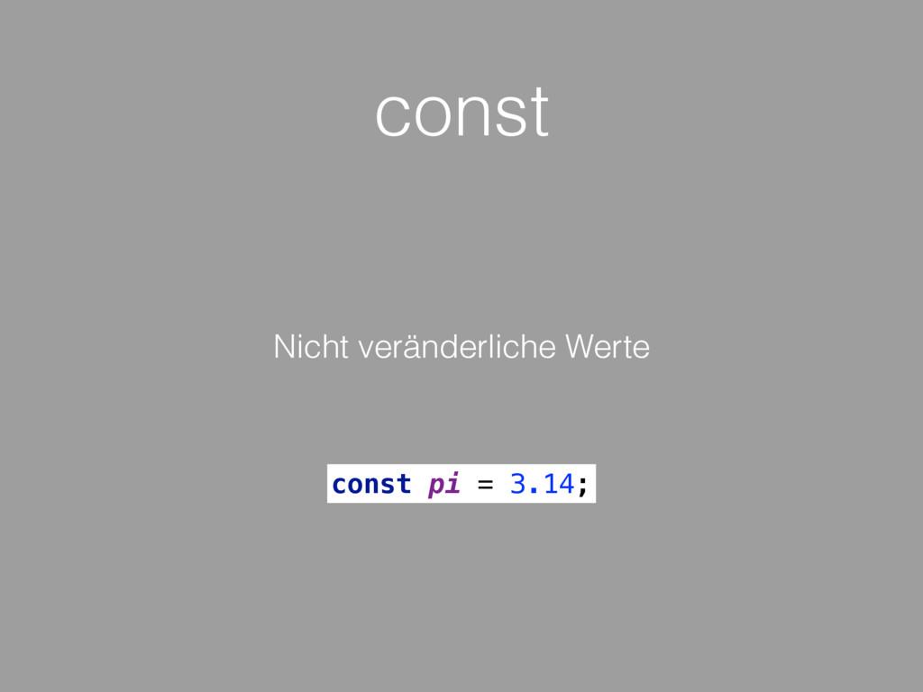 const Nicht veränderliche Werte const pi = 3.14;