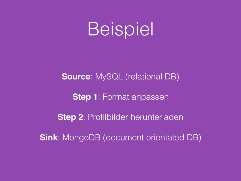 Beispiel Source: MySQL (relational DB) Step 1: ...