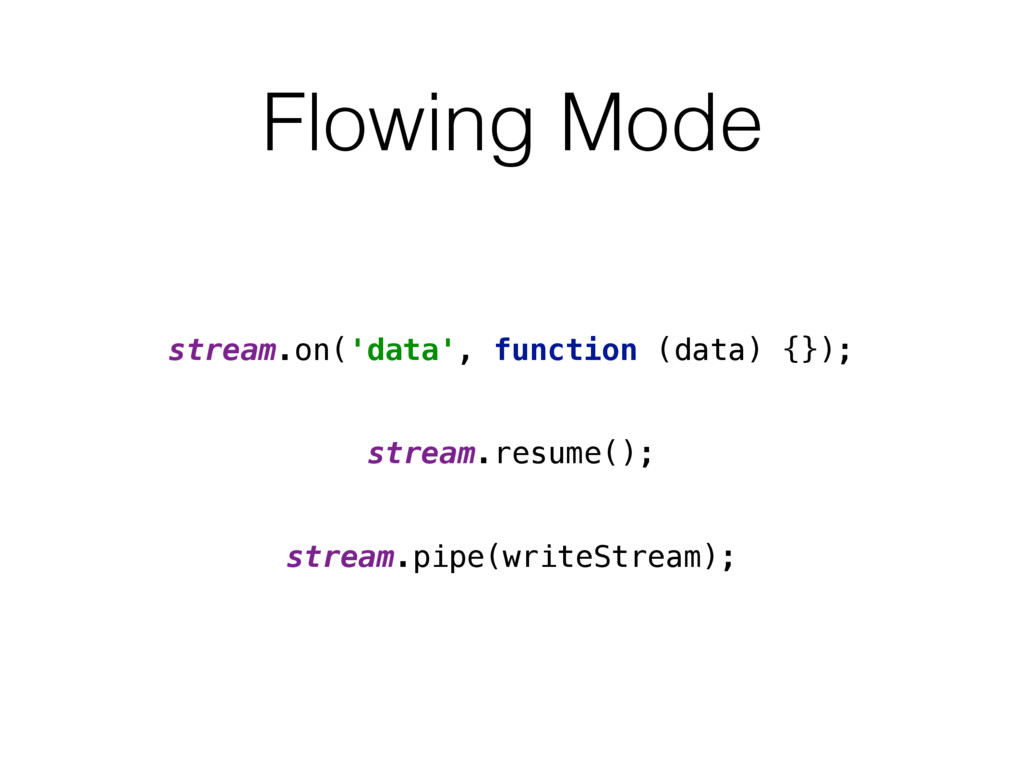 Flowing Mode stream.on('data', function (data) ...