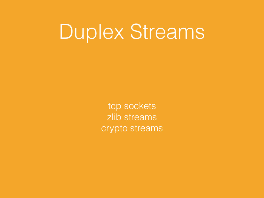 Duplex Streams tcp sockets zlib streams crypto ...