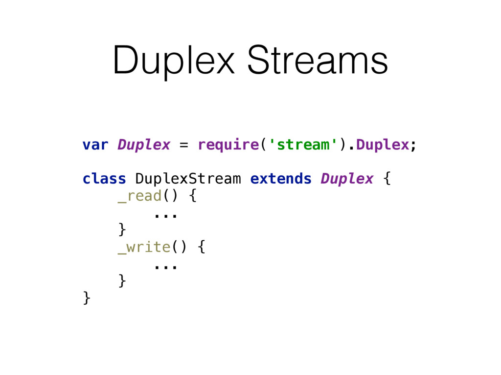 Duplex Streams var Duplex = require('stream').D...