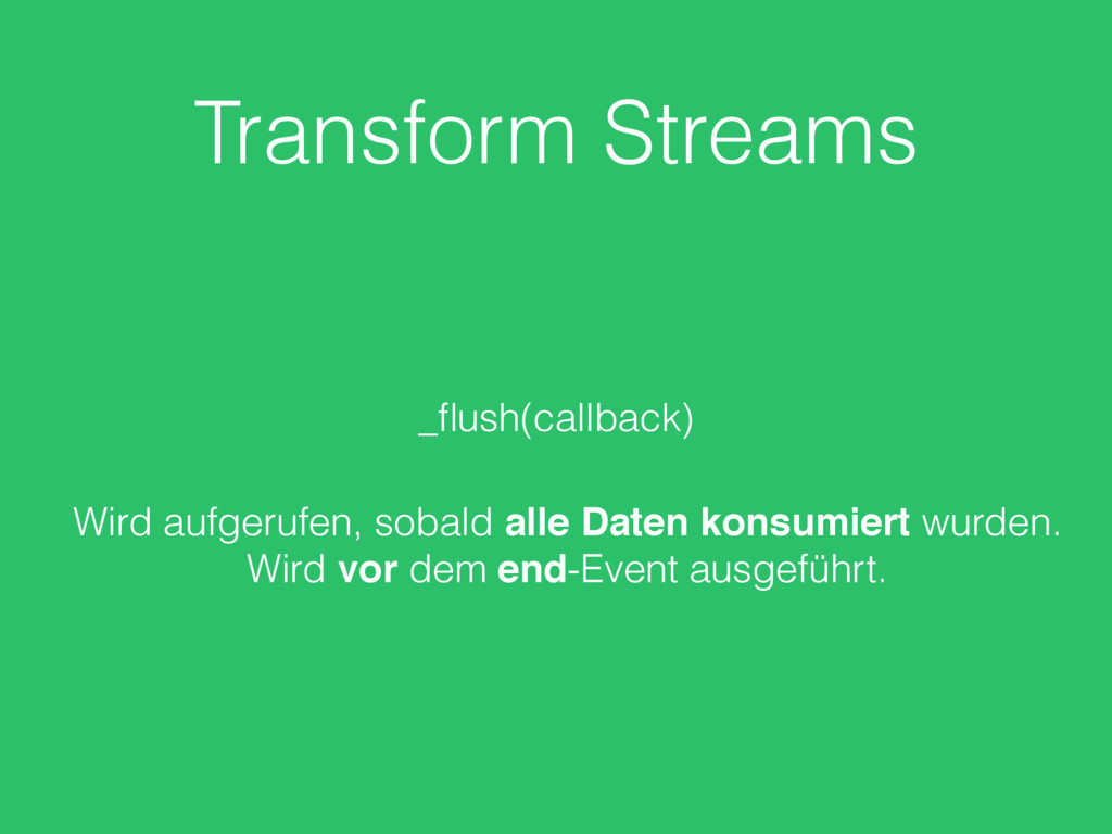 Transform Streams _flush(callback) Wird aufgeruf...