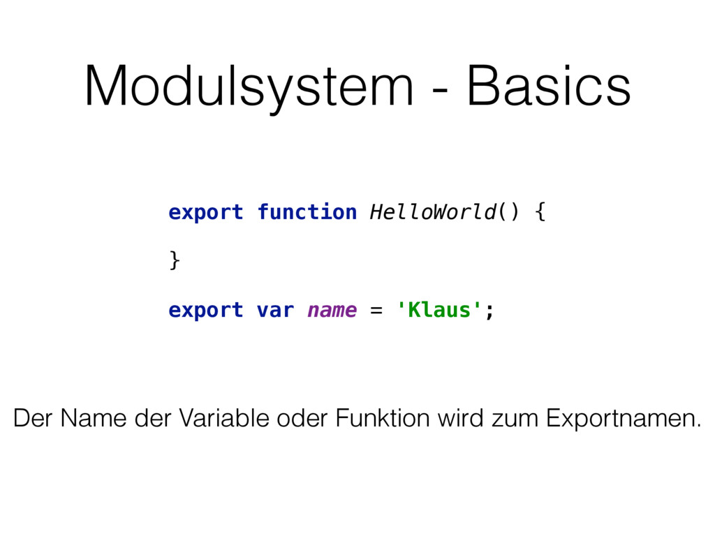 Modulsystem - Basics export function HelloWorld...