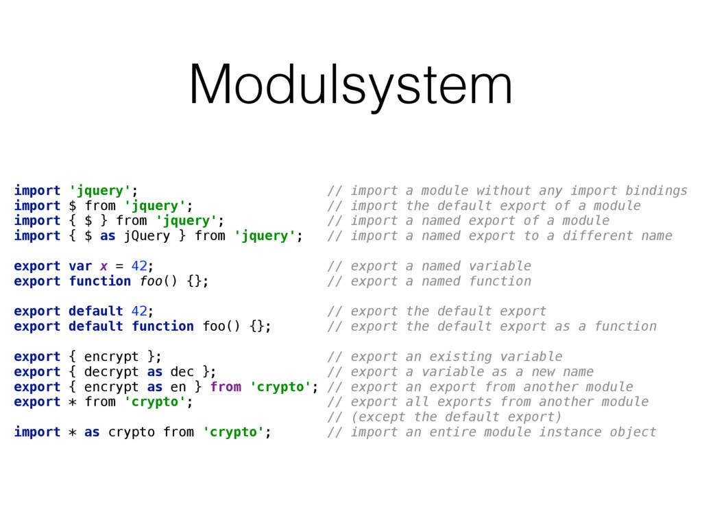 Modulsystem import 'jquery'; // import a module...