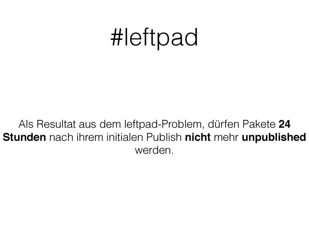 #leftpad Als Resultat aus dem leftpad-Problem, ...