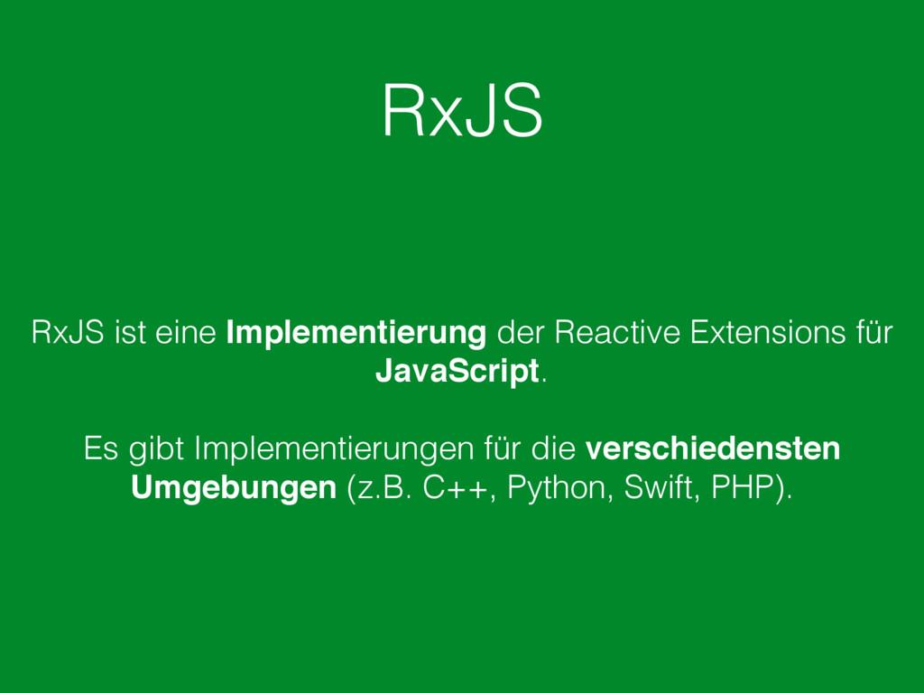 RxJS RxJS ist eine Implementierung der Reactive...