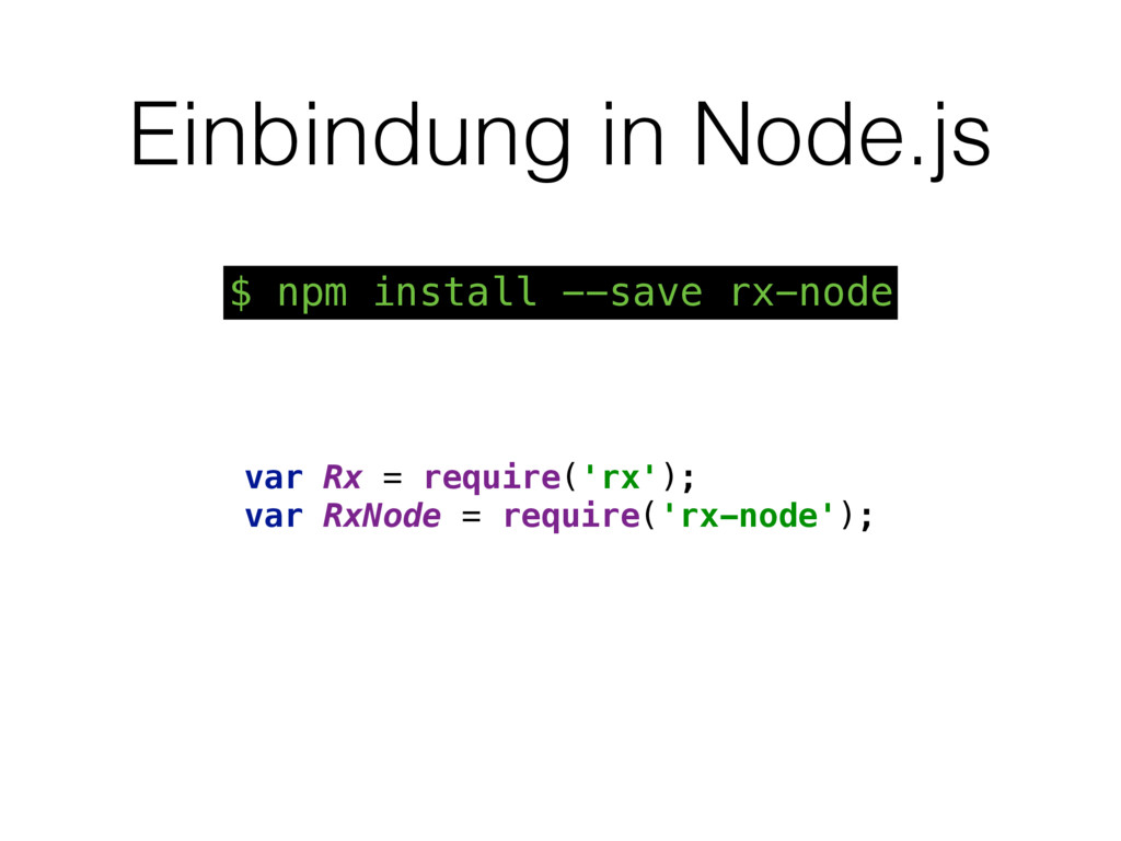 Einbindung in Node.js var Rx = require('rx');