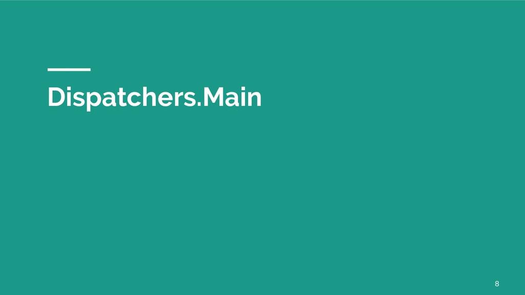 Dispatchers.Main 8