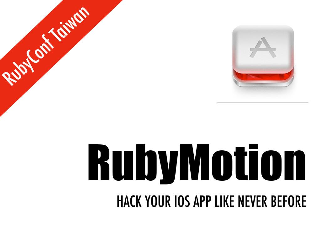 RubyConf Taiwan RubyMotion HACK YOUR IOS APP LI...