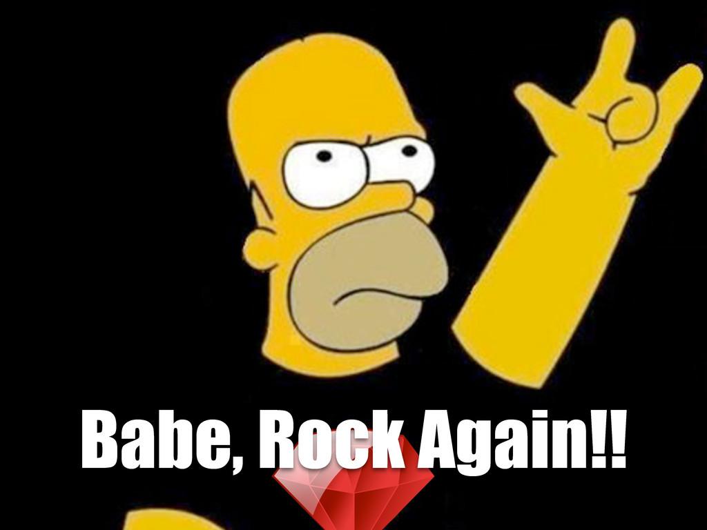 Babe, Rock Again!!