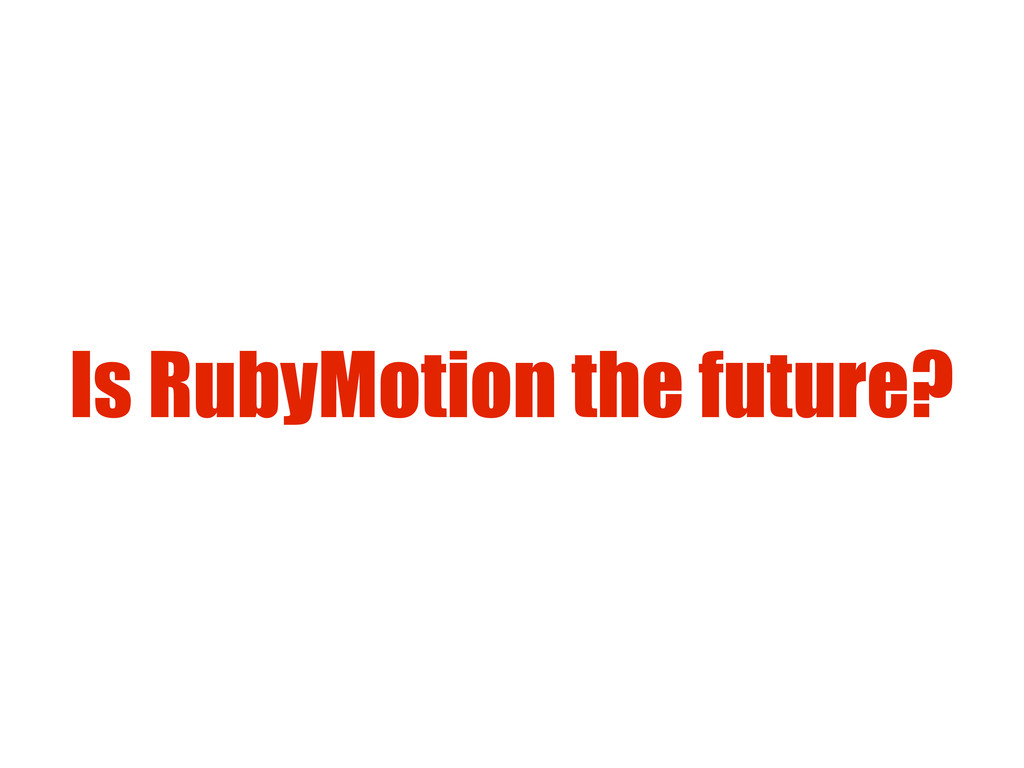 Is RubyMotion the future?
