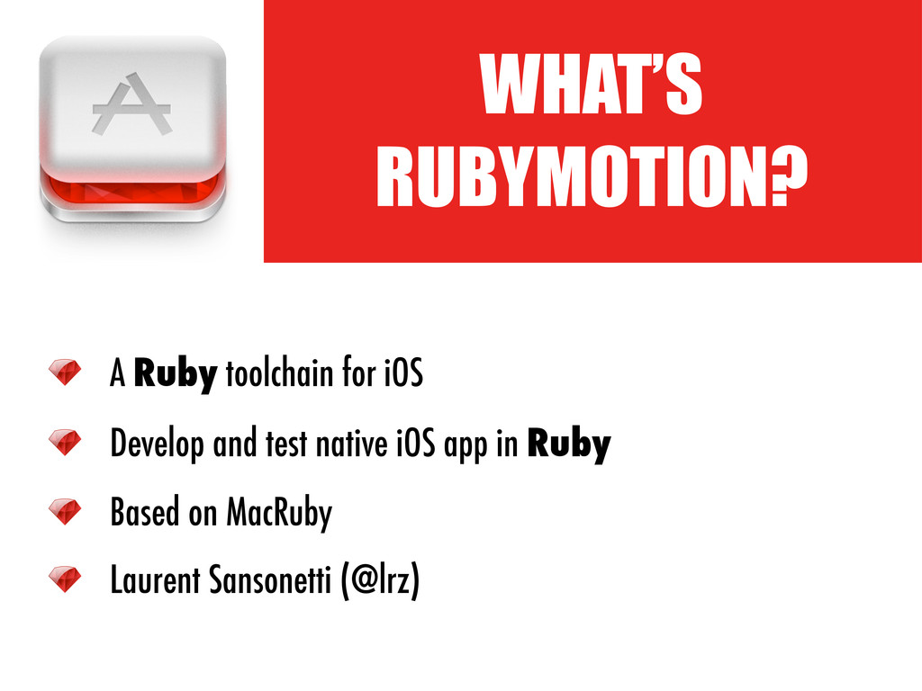 WHAT'S RUBYMOTION? A Ruby toolchain for iOS Dev...