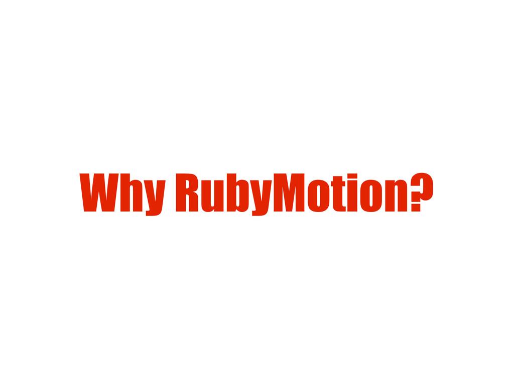 Why RubyMotion?