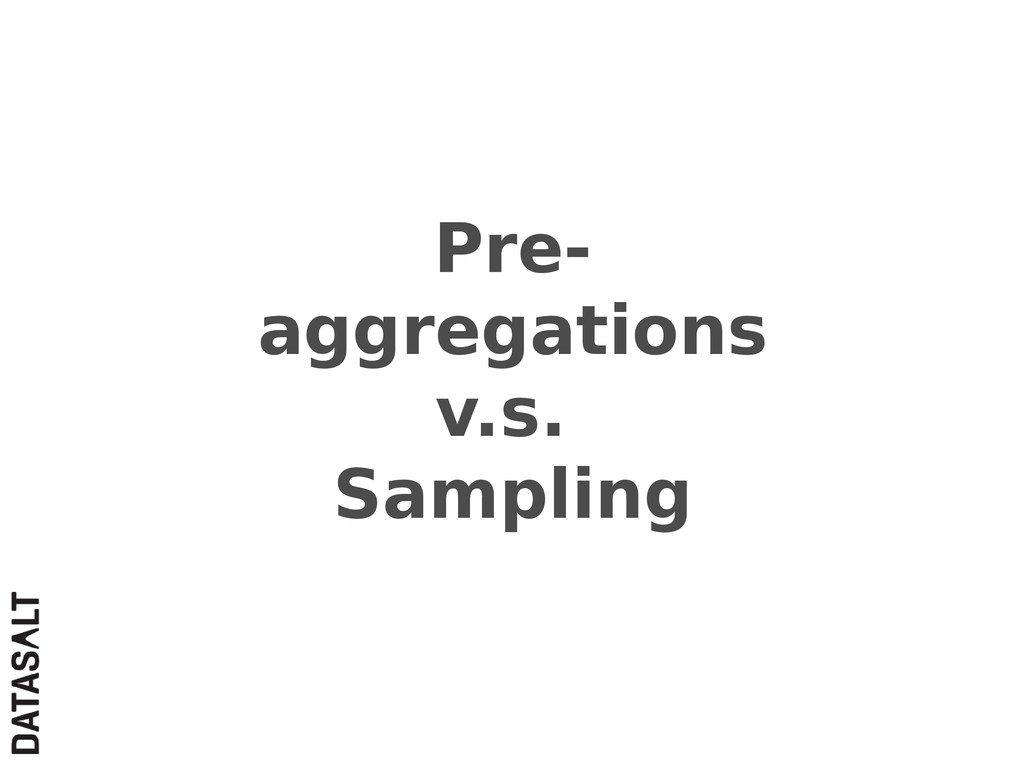 Pre- aggregations v.s. Sampling