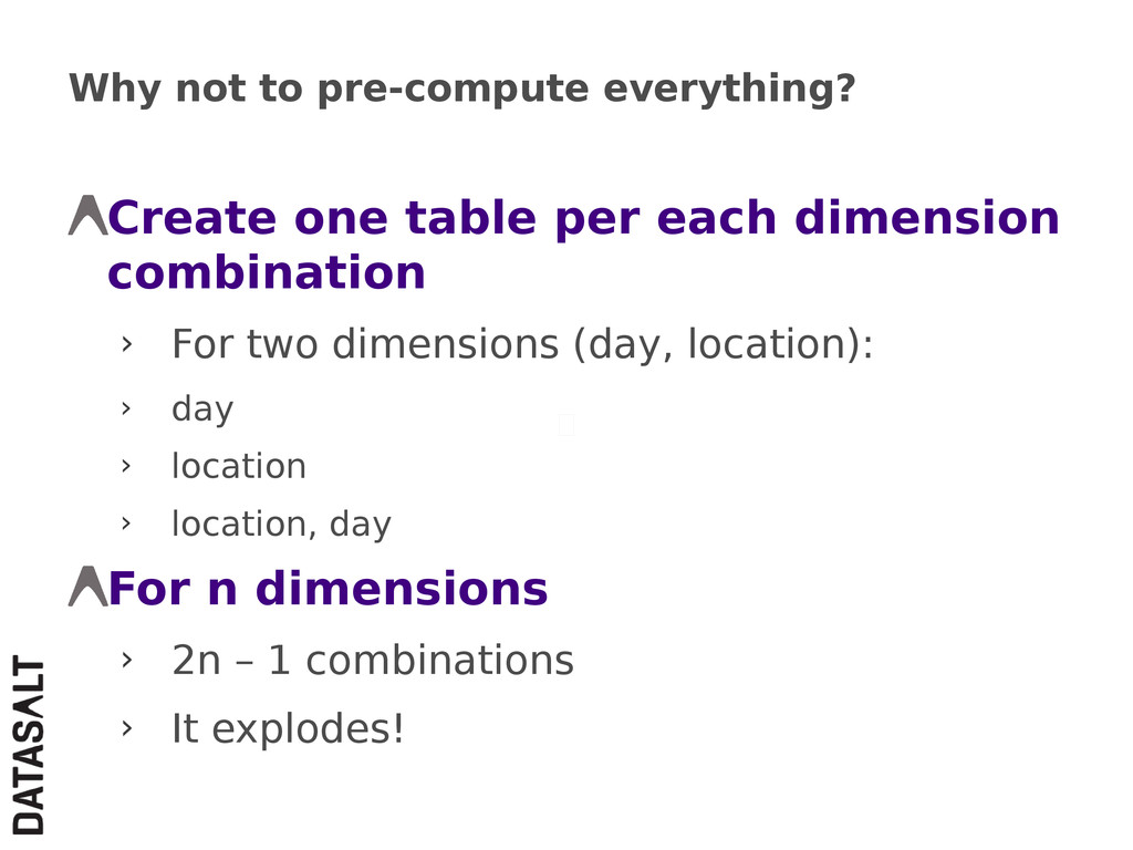 Why not to pre-compute everything? Create one t...