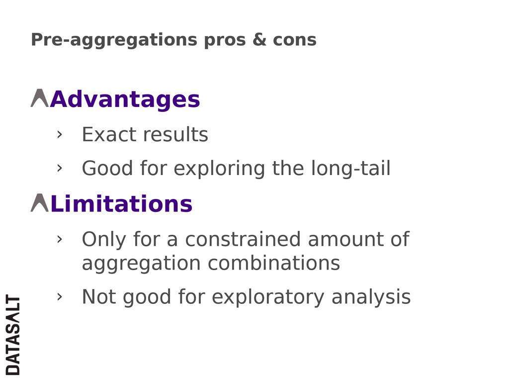 Pre-aggregations pros & cons Advantages › Exact...