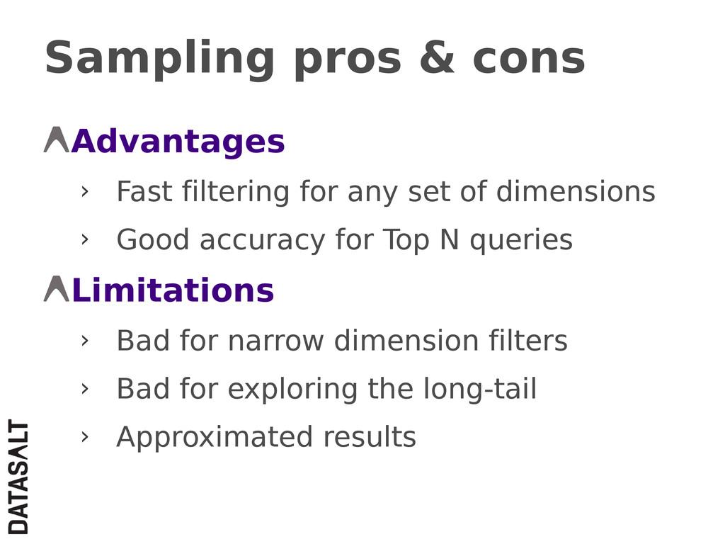 Sampling pros & cons Advantages › Fast filterin...