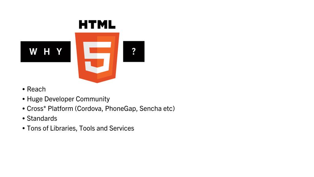 W H Y ? • Reach • Huge Developer Community • Cr...