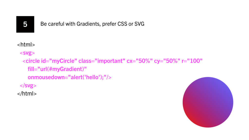 5 Be careful with Gradients, prefer CSS or SVG ...