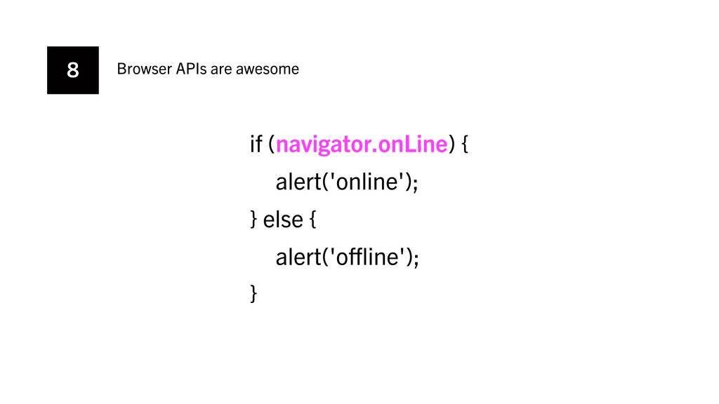 8 Browser APIs are awesome if (navigator.onLine...