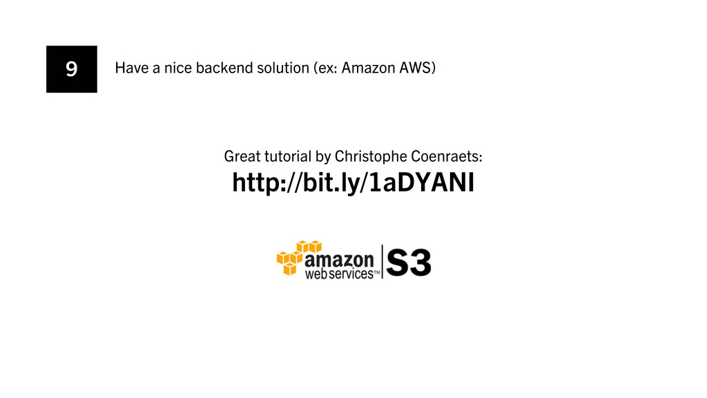 9 Have a nice backend solution (ex: Amazon AWS)...