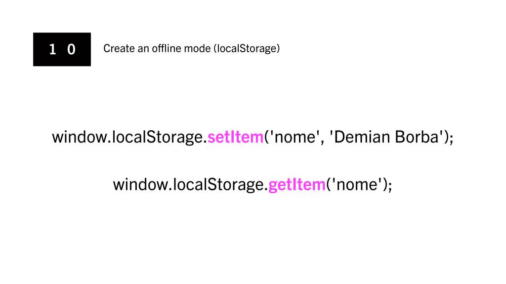 1 0 Create an offline mode (localStorage) window....