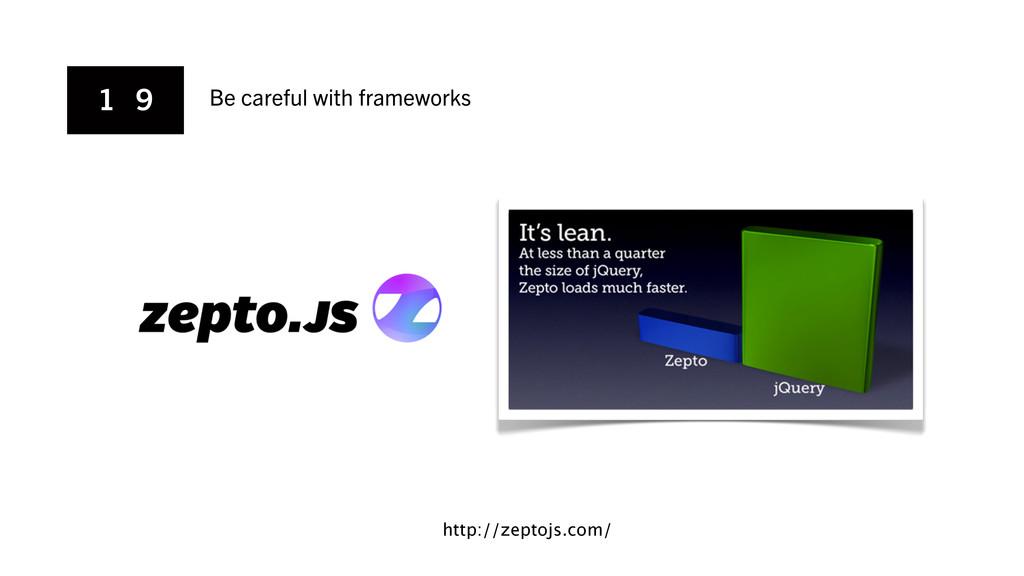 1 9 Be careful with frameworks http://zeptojs.c...
