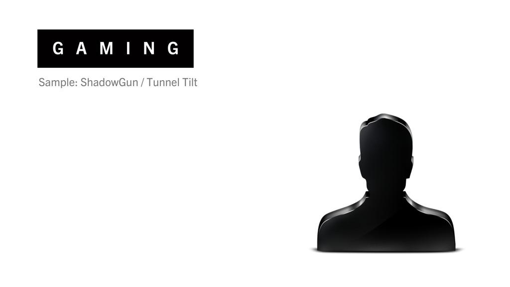 G A M I N G Sample: ShadowGun / Tunnel Tilt