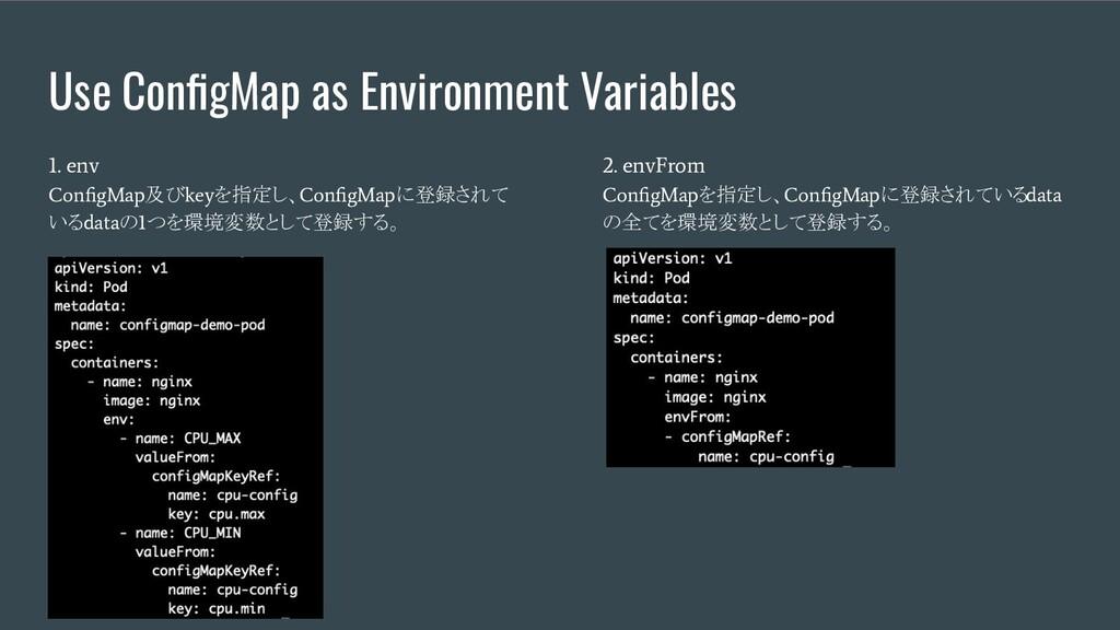Use ConfigMap as Environment Variables 1. env Co...