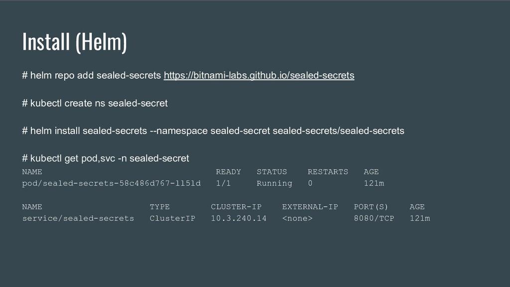 Install (Helm) # helm repo add sealed-secrets h...