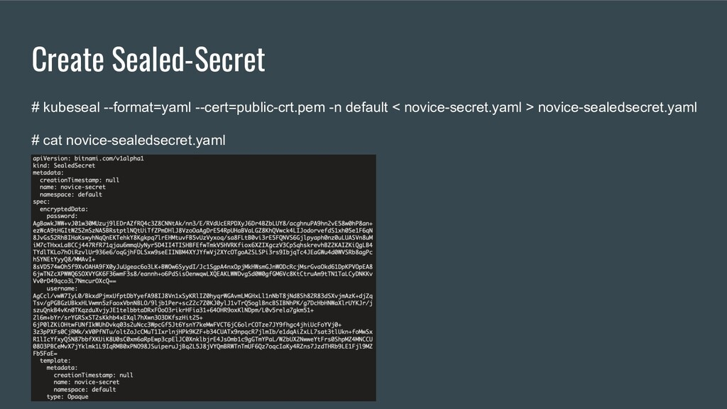 Create Sealed-Secret # kubeseal --format=yaml -...
