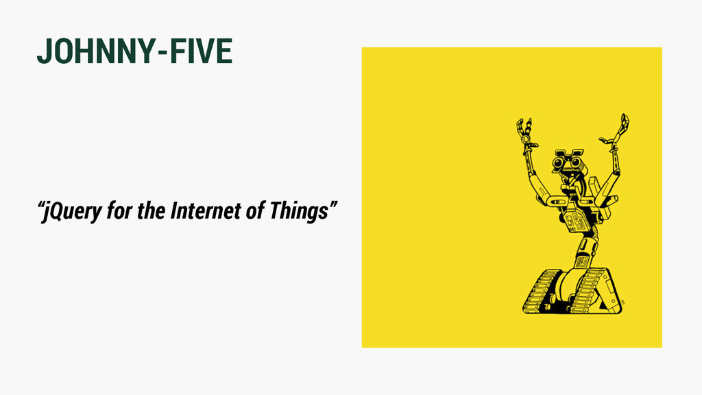 """JOHNNY-FIVE """"jQuery for the Internet of Things"""""""