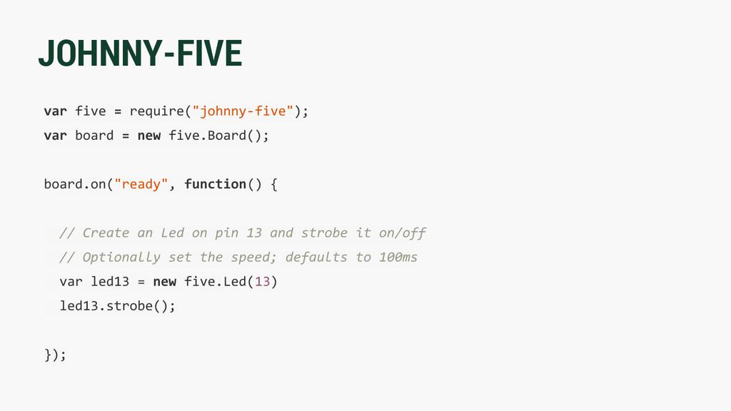 "JOHNNY-FIVE var five = require(""johnny-five""); ..."