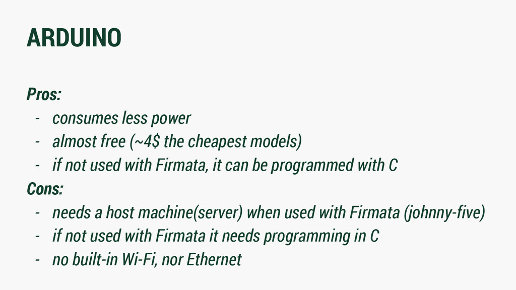 ARDUINO Pros: - consumes less power - almost fr...