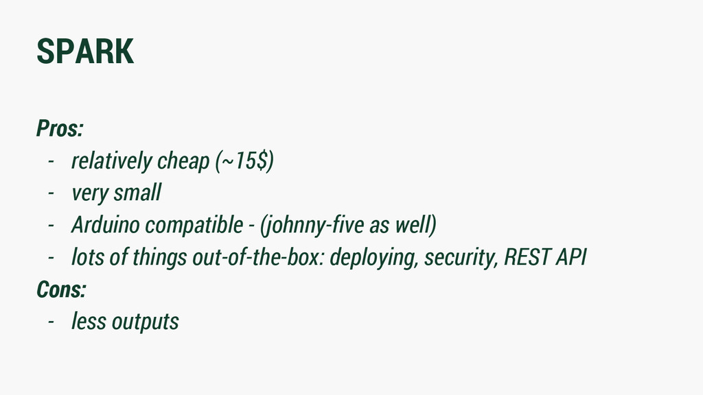 SPARK Pros: - relatively cheap (~15$) - very sm...