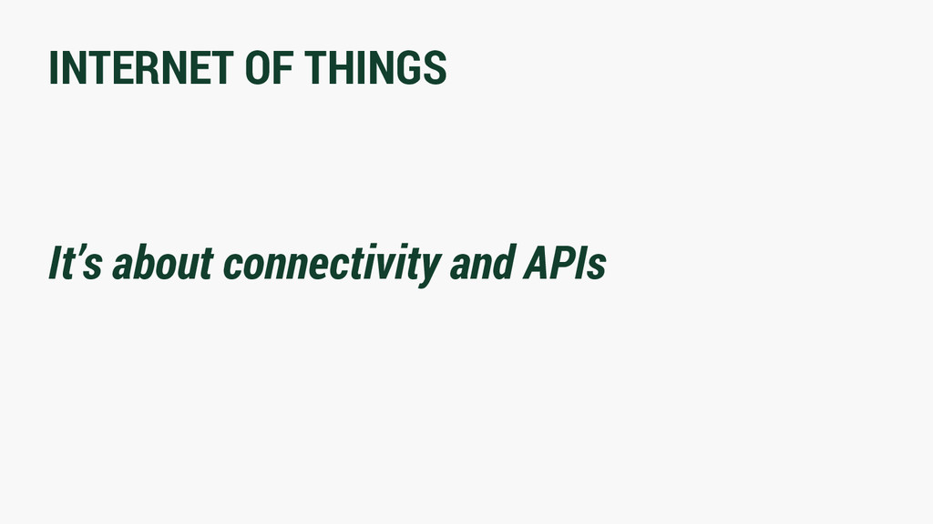 INTERNET OF THINGS It's about connectivity and ...