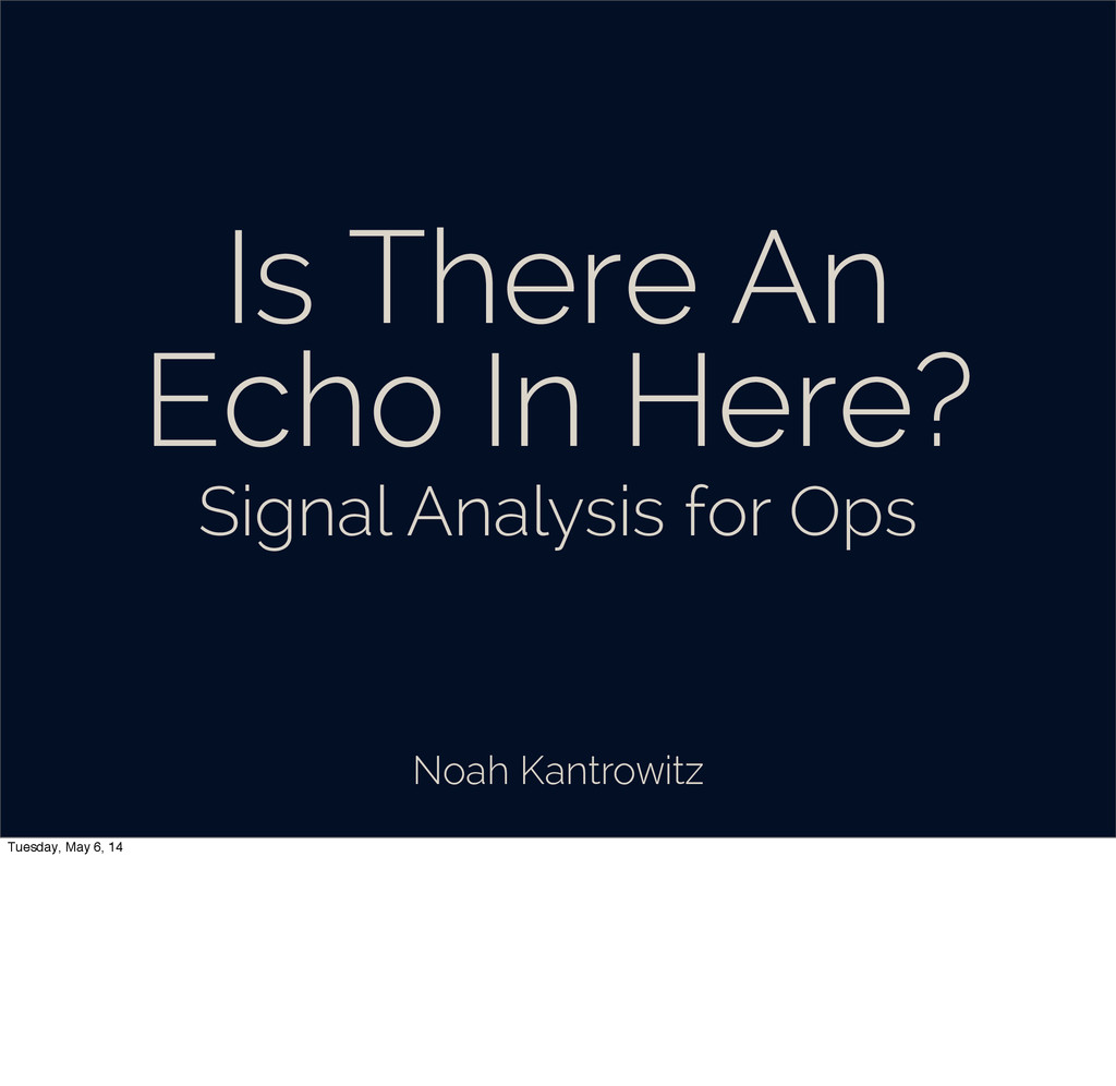 Signal Analysis for Ops Is There An Echo In Her...