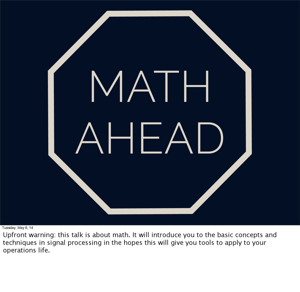 MATH AHEAD Tuesday, May 6, 14 Upfront warning: ...