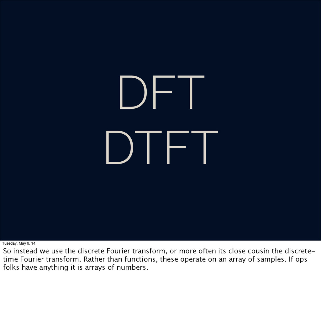 DFT DTFT Tuesday, May 6, 14 So instead we use t...