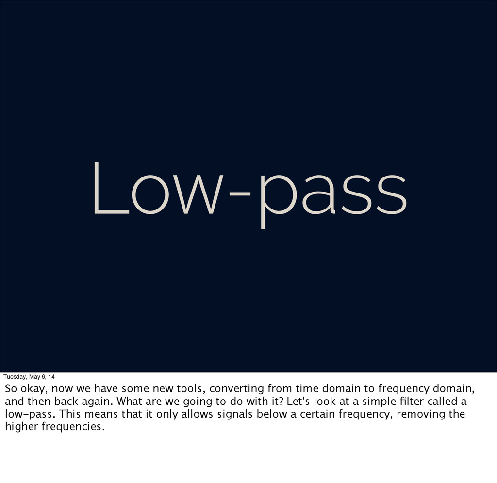 Low-pass Tuesday, May 6, 14 So okay, now we hav...