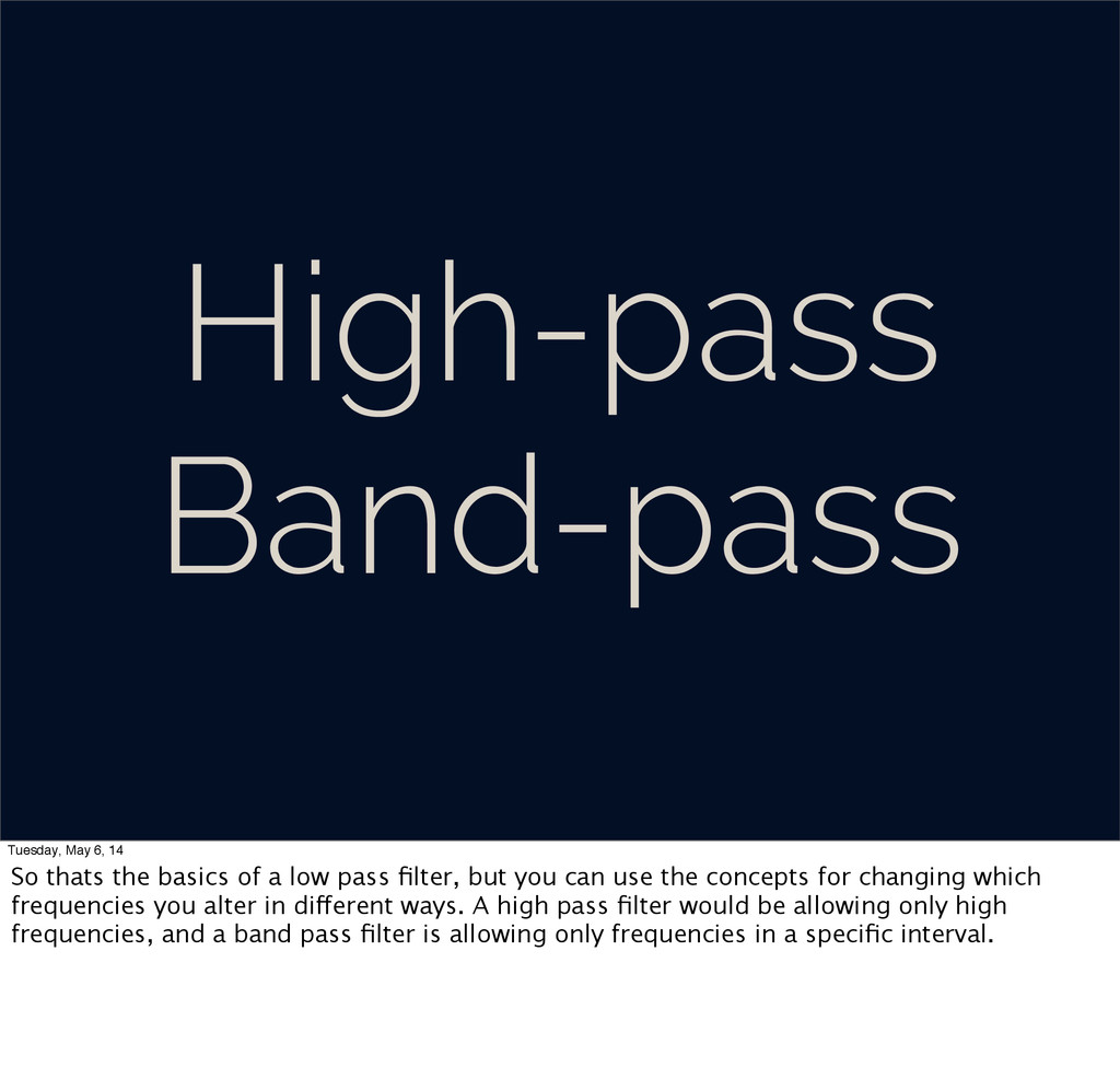 High-pass Band-pass Tuesday, May 6, 14 So thats...
