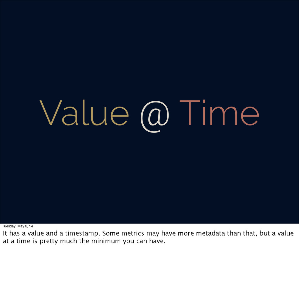 Value @ Time Tuesday, May 6, 14 It has a value ...